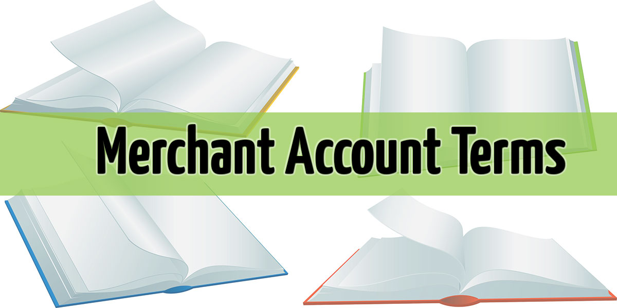 Merchant Account Terms – Glossary