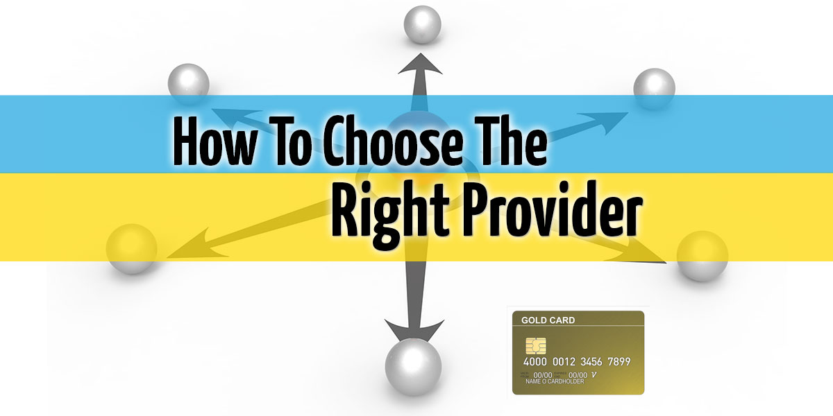 How To Choose The Right Merchant Account Provider