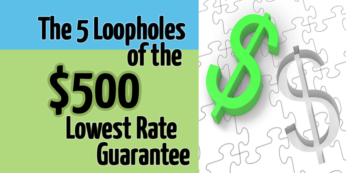 The 5 Loopholes of the $500 Lowest Rate Guarantee