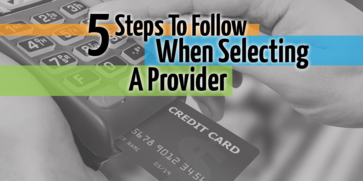 Merchant Account Setup – 5 Steps To Follow When Selecting a Provider
