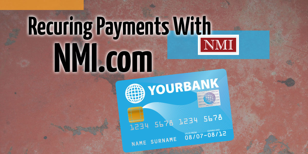 How to Set Up Recurring Credit Card Payments Using NMI Gateway