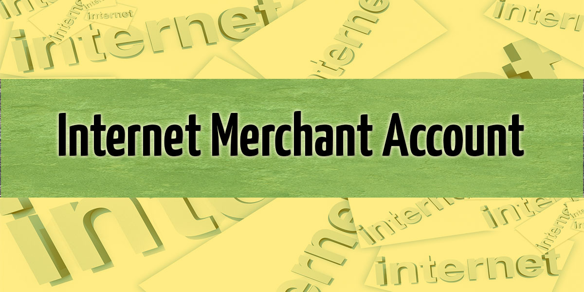Internet Merchant Account – How It Works, Gateways, Shopping Carts & Methods of Use