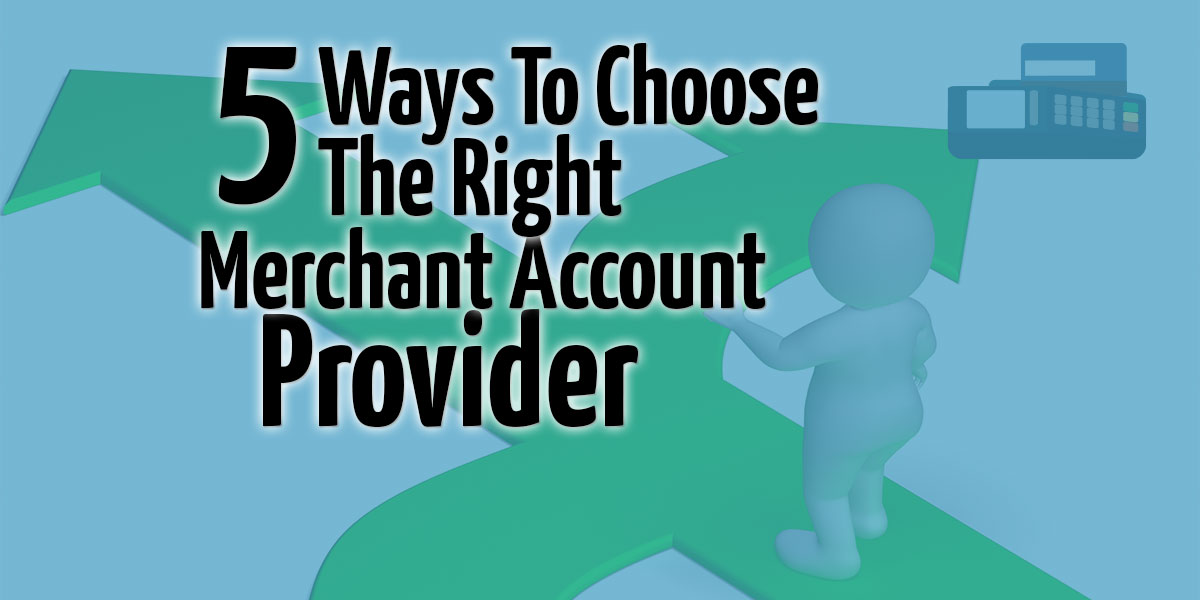5 Simple Ways to Breeze Through Choosing a Merchant Account Provider