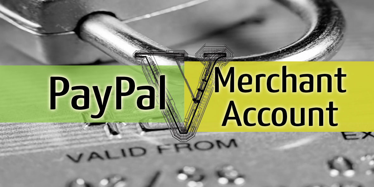 Paypal vs. Merchant Account [with pros and cons list]