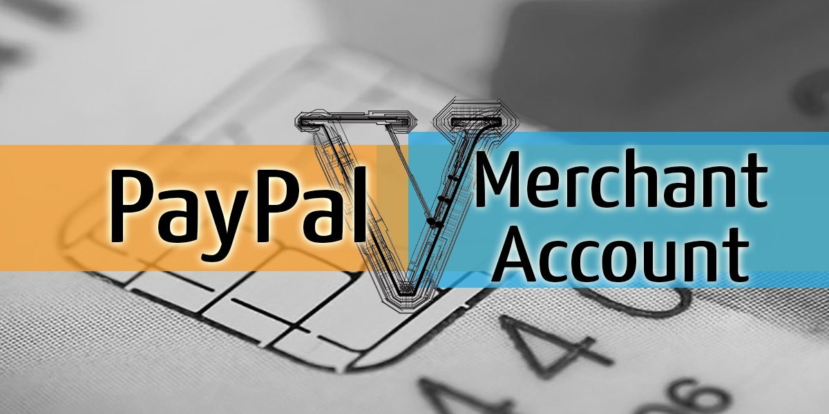 Paypal vs. Merchant Account Fees – and Other Rates and Costs