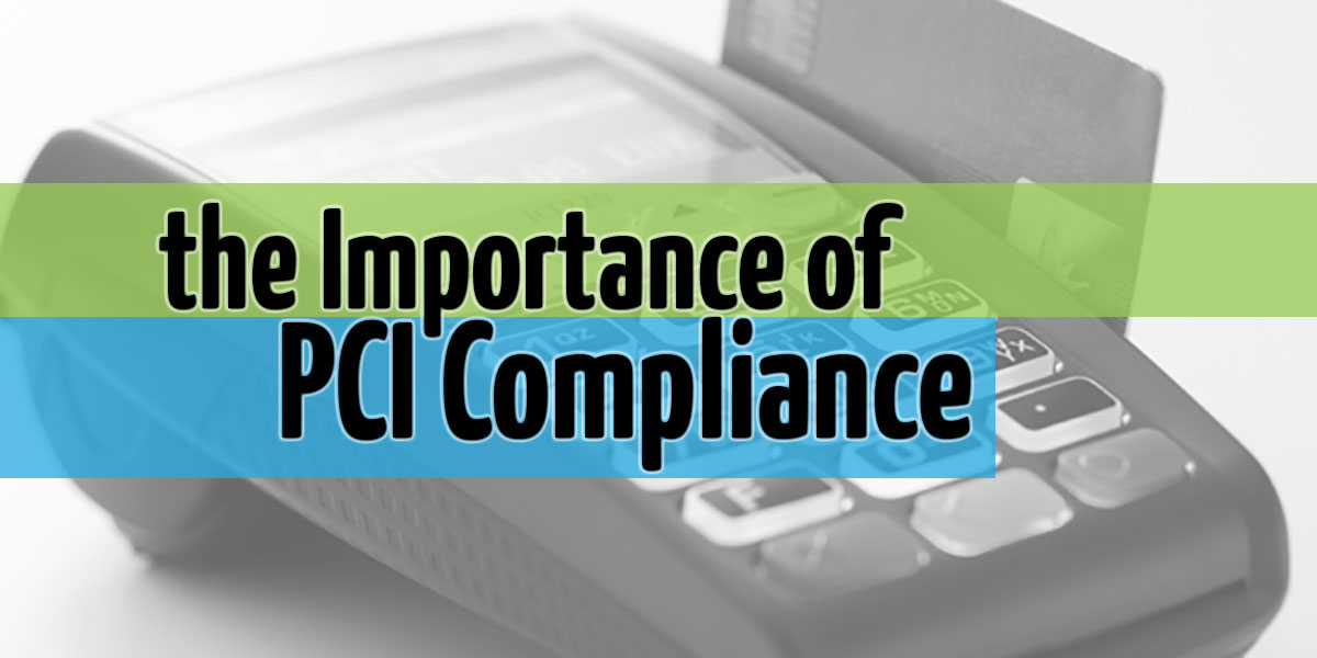 The Importance of PCI Compliance and How to Use It to Your Benefit