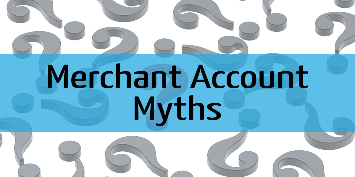 Merchant Accounts Myths That Could Cost You Money